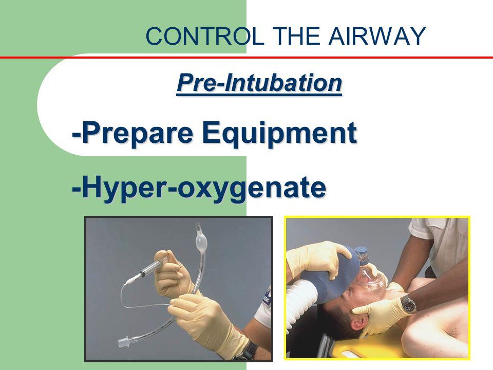 CONTROL THE AIRWAY Pre-Intubation -Prepare Equipment -Hyper-oxygenate