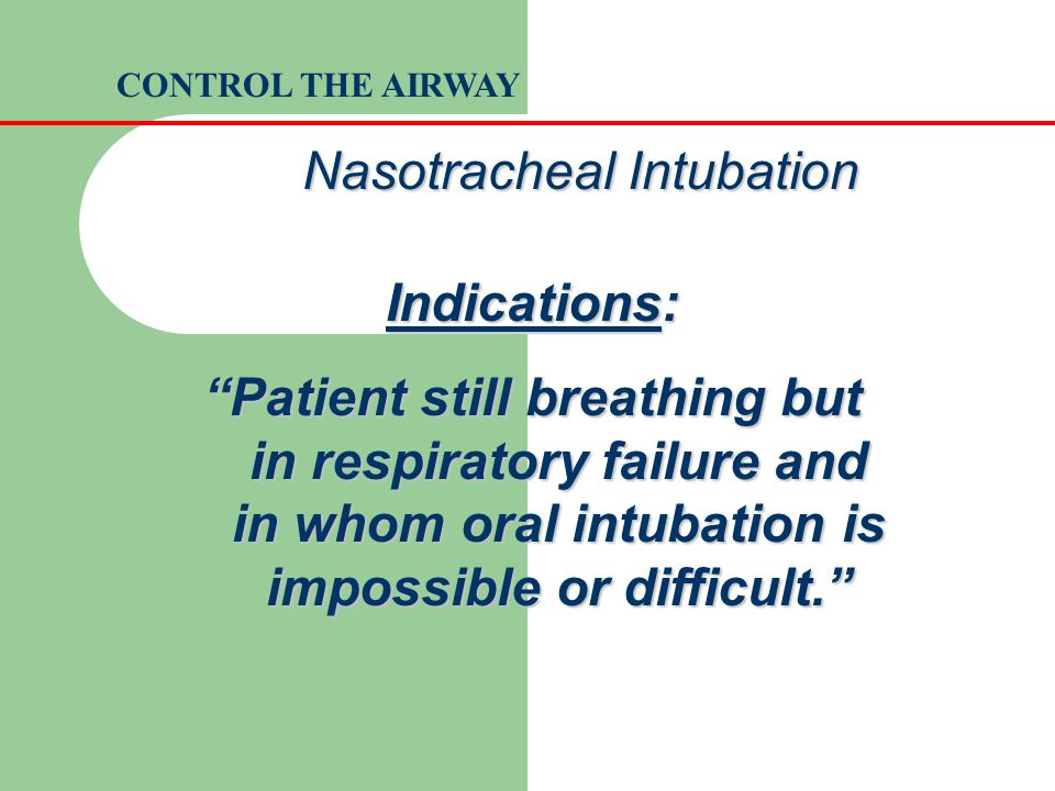 """Nasotracheal Intubation Indications: """"Patient still breathing but in respiratory failure and in whom oral intubation is impossible or difficult."""" CONT"""