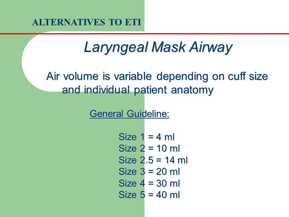 Air volume is variable depending on cuff size and individual patient anatomy General Guideline: Size 1 = 4 ml Size 2 = 10 ml Size 2.5 = 14 ml Size 3 =