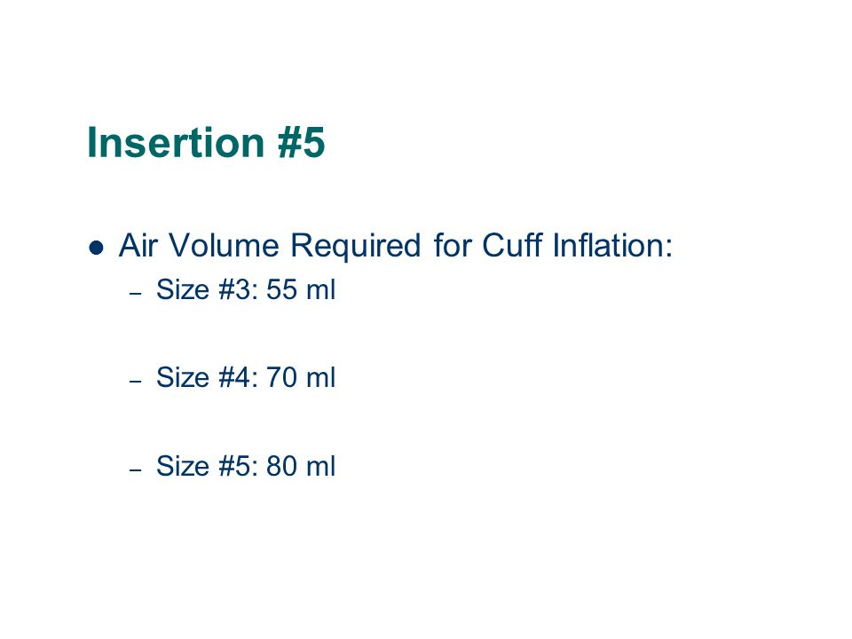 Insertion #5 Air Volume Required for Cuff Inflation: – Size #3: 55 ml – Size #4: 70 ml – Size #5: 80 ml