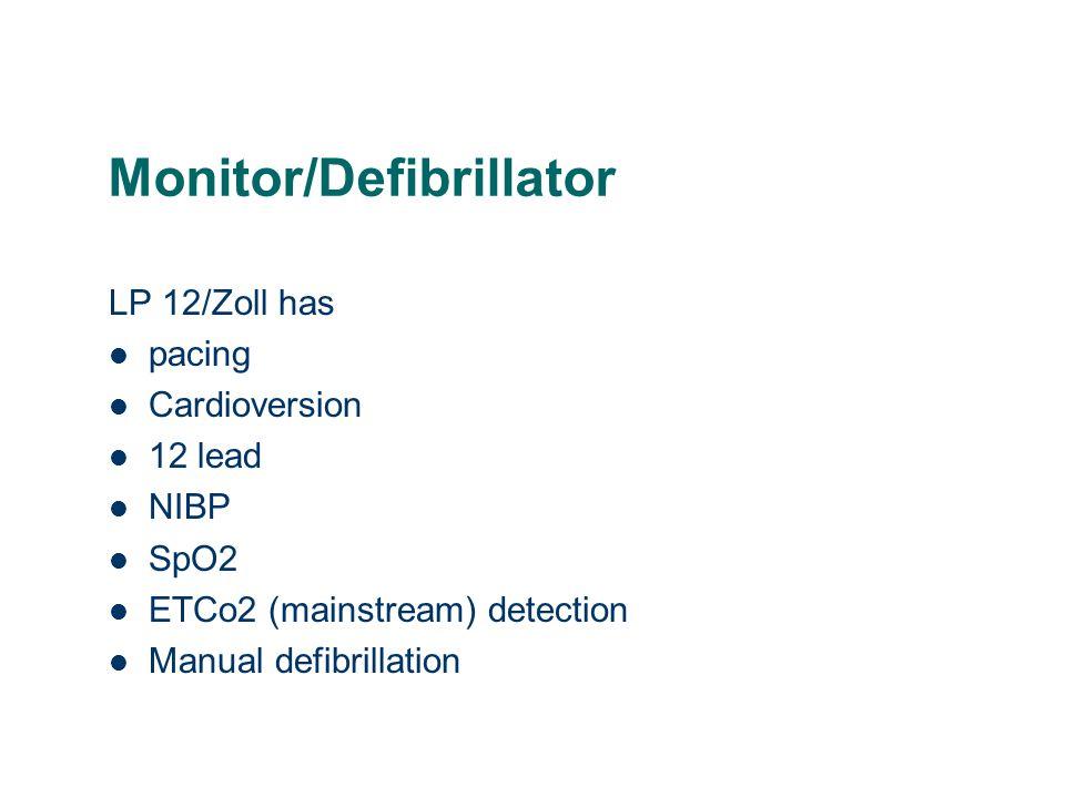 Monitor/Defibrillator LP 12/Zoll has pacing Cardioversion 12 lead NIBP SpO2 ETCo2 (mainstream) detection Manual defibrillation