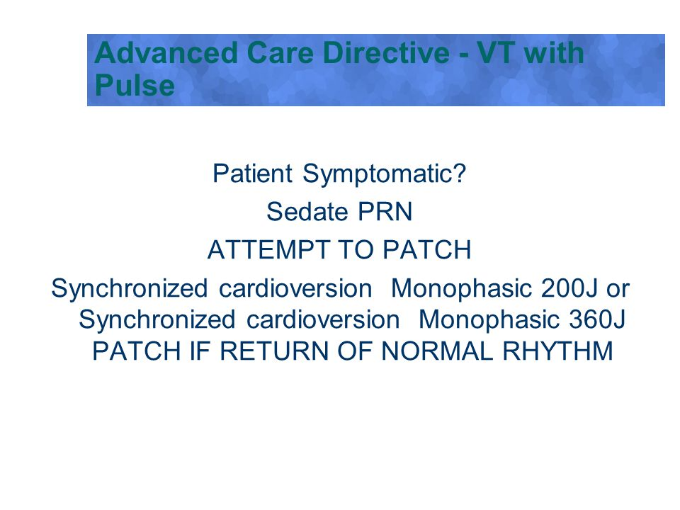 Patient Symptomatic? Sedate PRN ATTEMPT TO PATCH Synchronized cardioversion Monophasic 200J or Synchronized cardioversion Monophasic 360J PATCH IF RET
