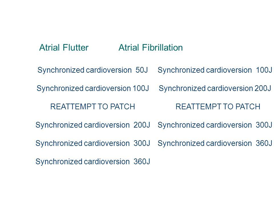Atrial Flutter Atrial Fibrillation Synchronized cardioversion 50J Synchronized cardioversion 100J REATTEMPT TO PATCH Synchronized cardioversion 200J S