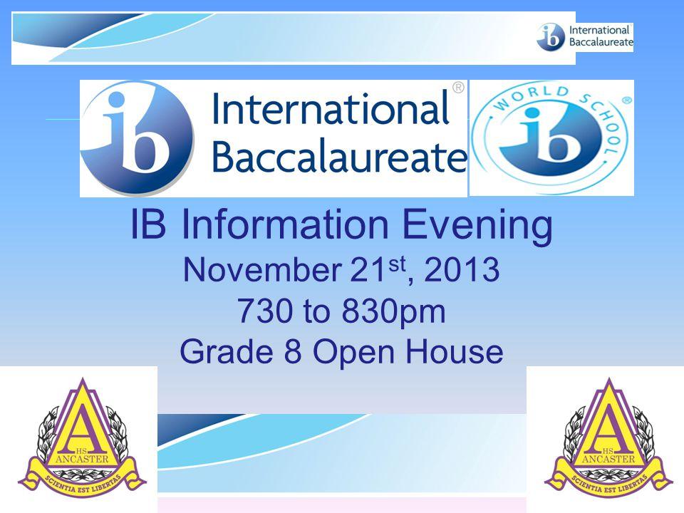 © International Baccalaureate Organization 2007 Diploma Program IB Information Evening November 21 st, 2013 730 to 830pm Grade 8 Open House