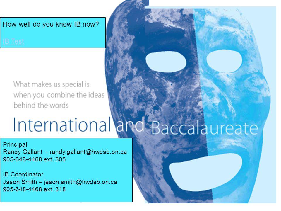 © International Baccalaureate Organization 2007 Page 32 Principal Randy Gallant - randy.gallant@hwdsb.on.ca 905-648-4468 ext. 305 IB Coordinator Jason