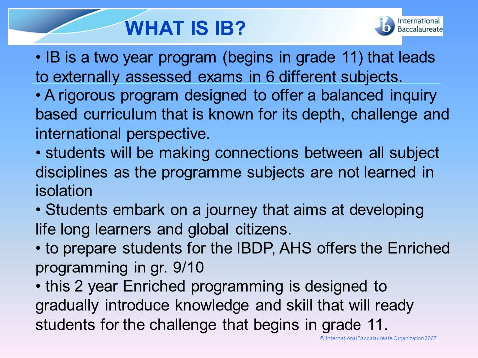 © International Baccalaureate Organization 2007 The History of IB and IB in the World/Canada/Ontario  The International Baccalaureate was founded in Geneva, Switzerland in 1968 as a non-profit educational foundation.