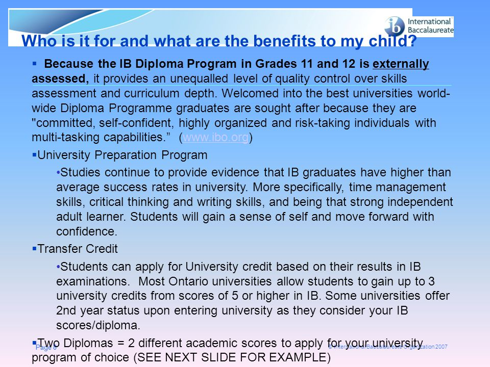 © International Baccalaureate Organization 2007 Page 8 Who is it for and what are the benefits to my child? Page 8  Because the IB Diploma Program in