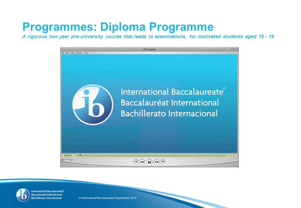 Programmes: Diploma Programme A rigorous two year pre-university course that leads to examinations, for motivated students aged