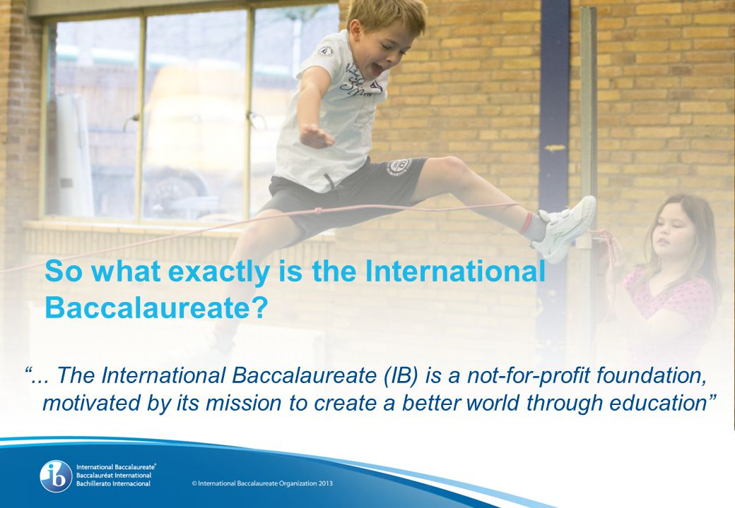 So what exactly is the International Baccalaureate.