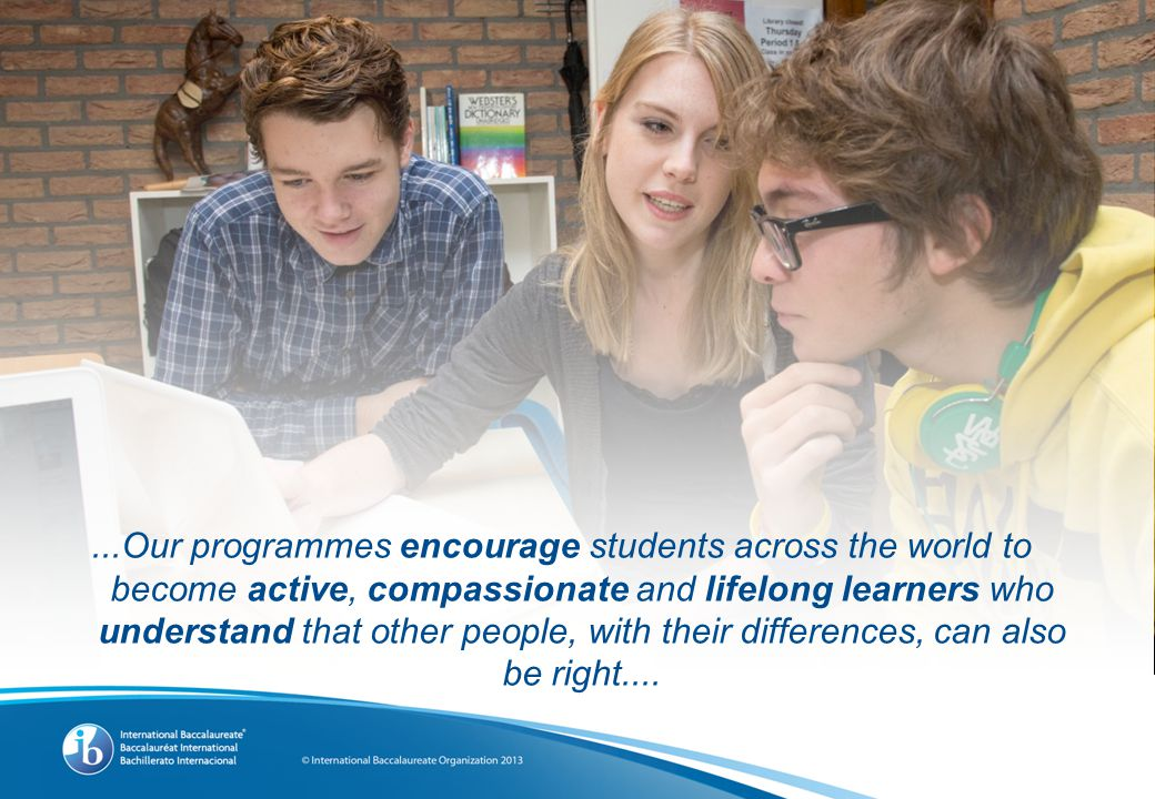 Programmes: Middle Years Programme A framework of academic challenge and life skills appropriate to students aged 11 to 16