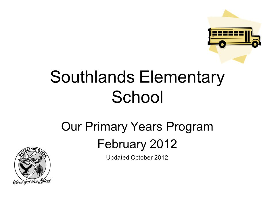 Southlands Elementary School Our Primary Years Program February 2012 Updated October 2012