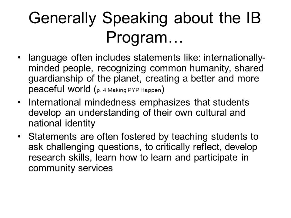Generally Speaking about the IB Program… language often includes statements like: internationally- minded people, recognizing common humanity, shared