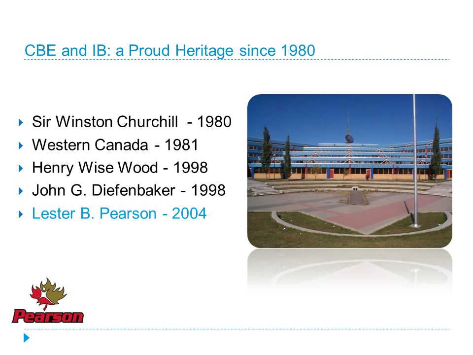 CBE and IB: a Proud Heritage since 1980  Sir Winston Churchill - 1980  Western Canada - 1981  Henry Wise Wood - 1998  John G.