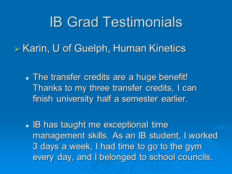 IB Grad Testimonials  Karin, U of Guelph, Human Kinetics The transfer credits are a huge benefit.