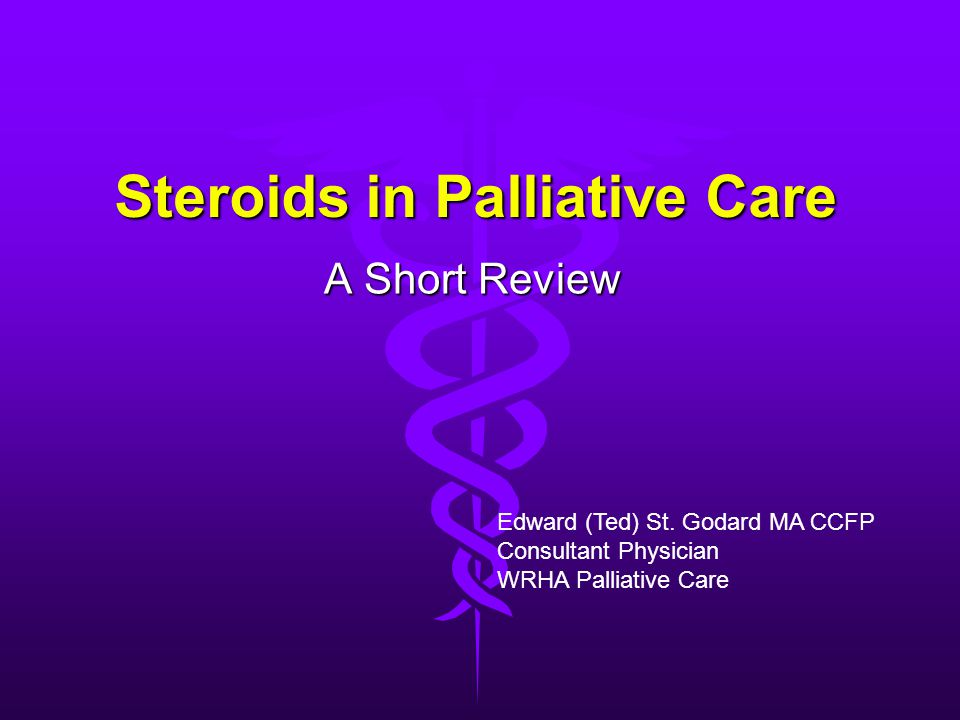 Steroids in Palliative Care A Short Review Edward (Ted) St.