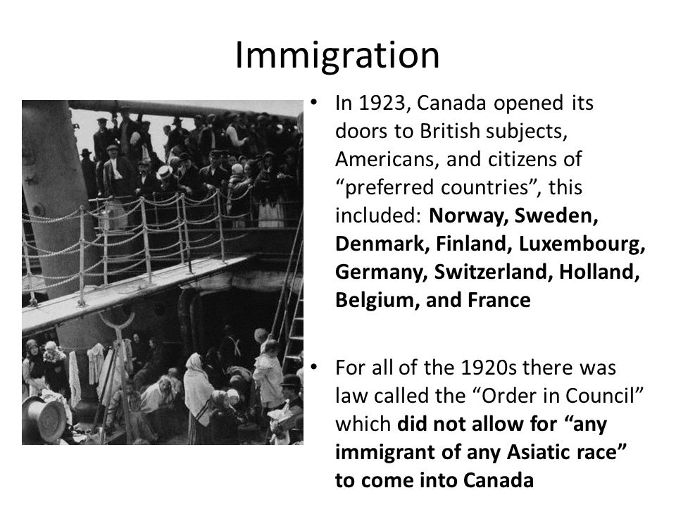 "Immigration In 1923, Canada opened its doors to British subjects, Americans, and citizens of ""preferred countries"", this included: Norway, Sweden, Den"