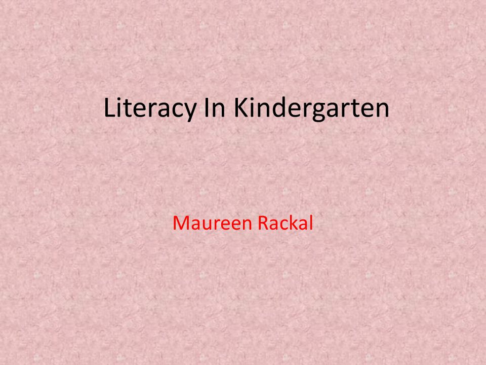 Our Kindergarten Literacy Program includes: Reading Writing