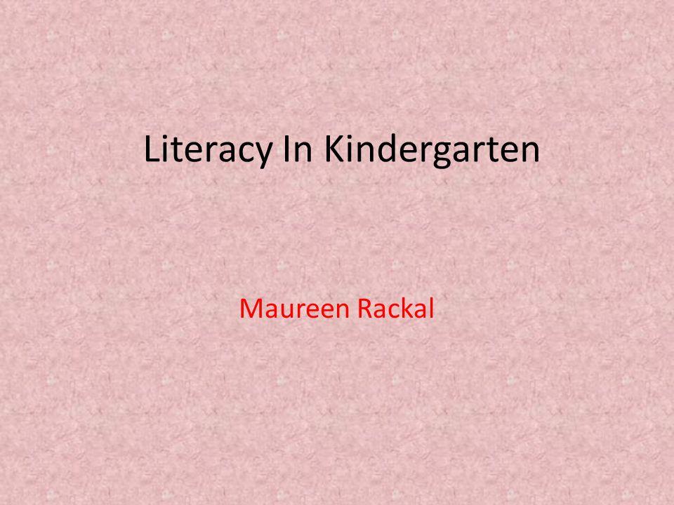 Literacy In Kindergarten Maureen Rackal