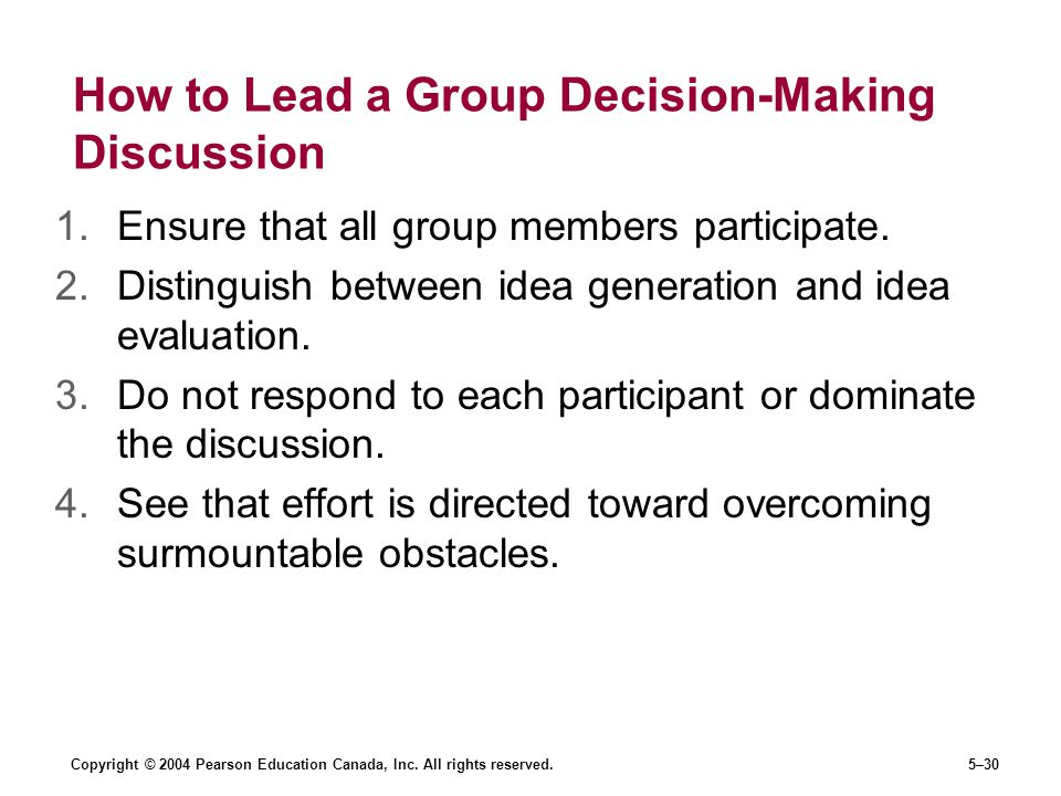Copyright © 2004 Pearson Education Canada, Inc. All rights reserved.5–30 How to Lead a Group Decision-Making Discussion 1.Ensure that all group member