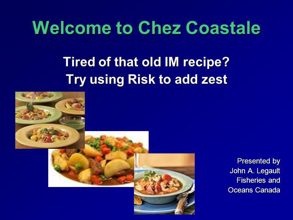 Welcome to Chez Coastale Tired of that old IM recipe.