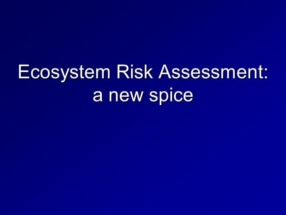 Ecosystem Risk Assessment: a new spice