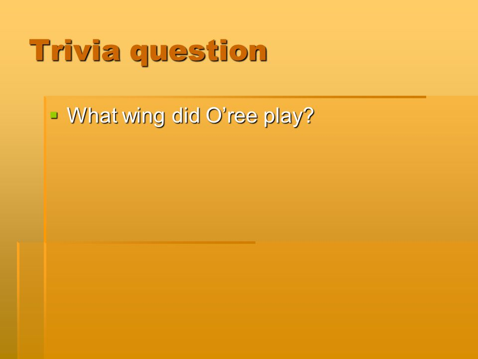 Trivia question WWWWhat wing did O'ree play?