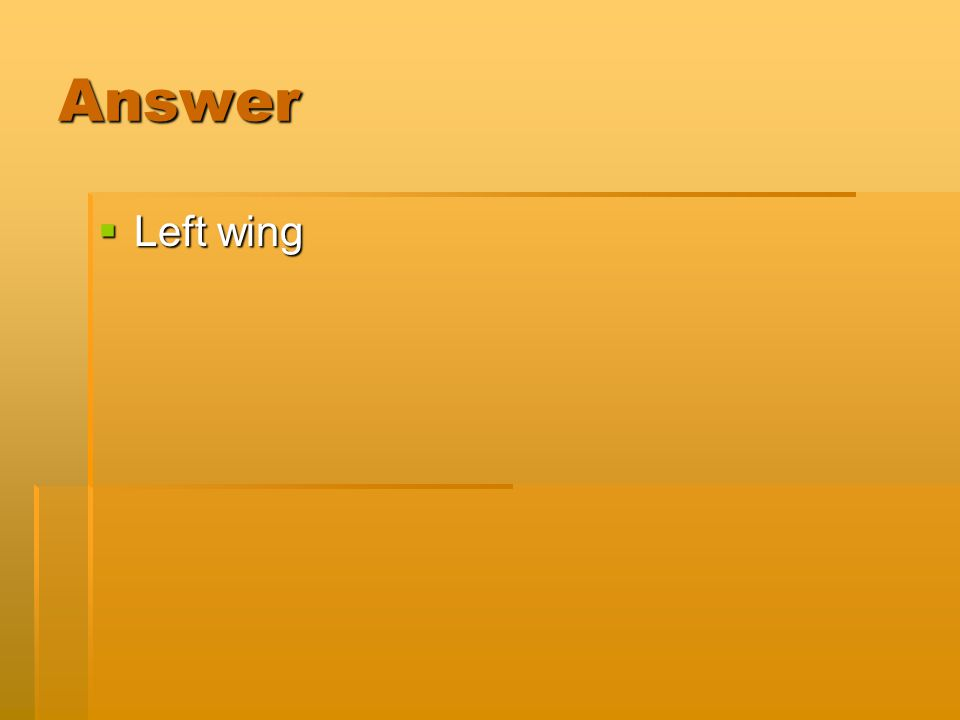 Answer  Left wing