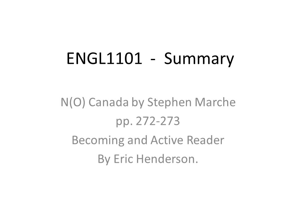 ENGL1101 - Summary N(O) Canada by Stephen Marche pp. 272-273 Becoming and Active Reader By Eric Henderson.
