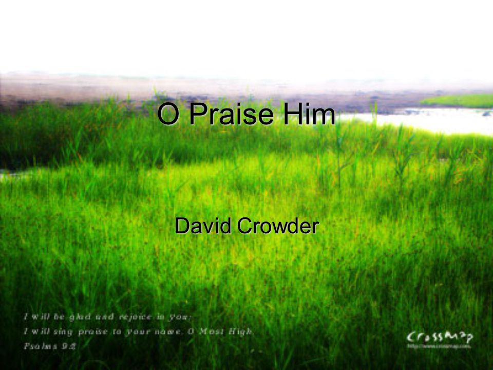 O Praise Him David Crowder