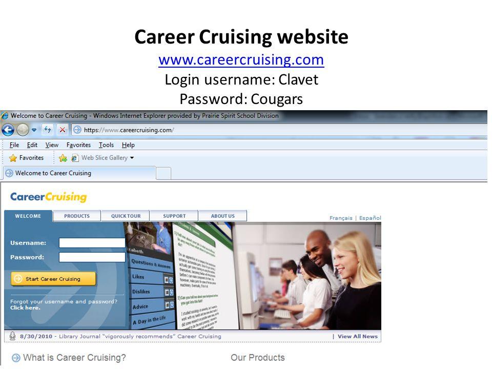 Career Cruising website www.careercruising.com Login username: Clavet Password: Cougars