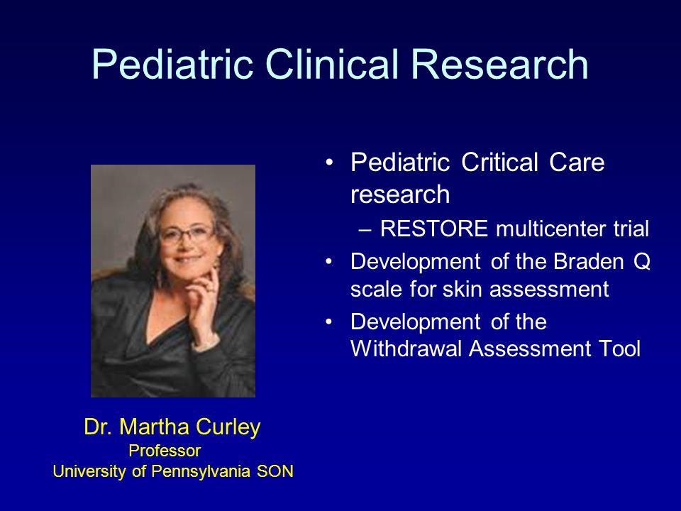 Pediatric Clinical Research Pediatric Critical Care research –RESTORE multicenter trial Development of the Braden Q scale for skin assessment Developm