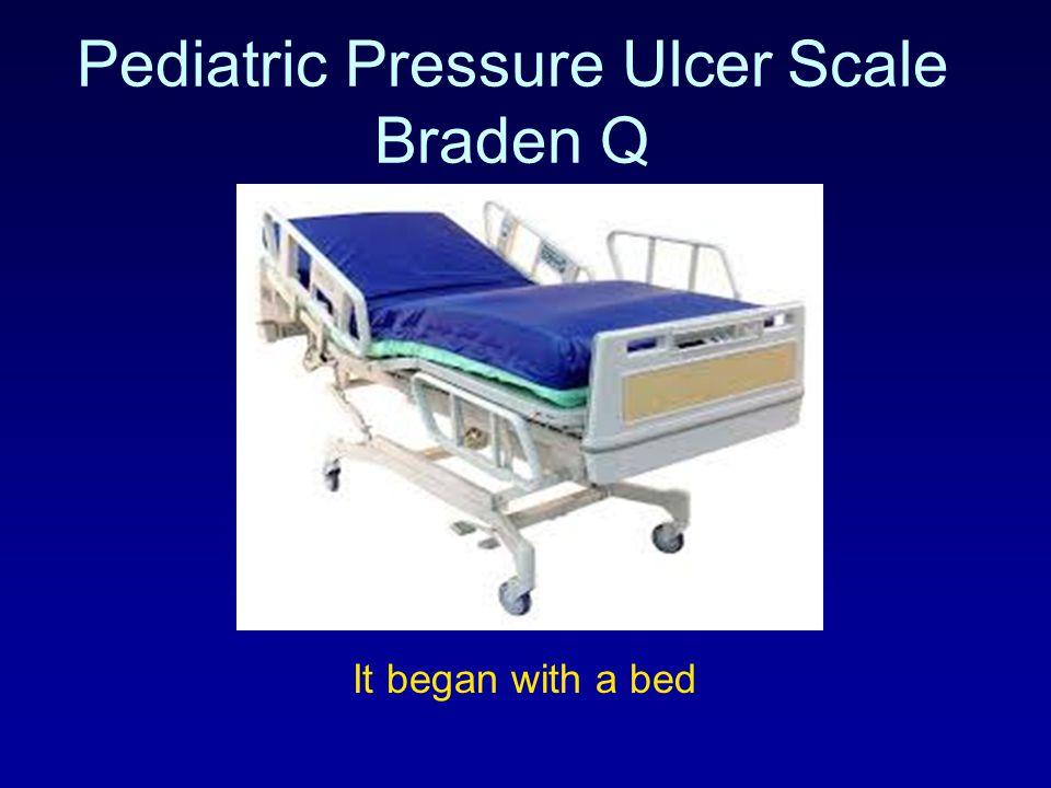 Pediatric Pressure Ulcer Scale Braden Q It began with a bedIt began with a bed It began with a bed