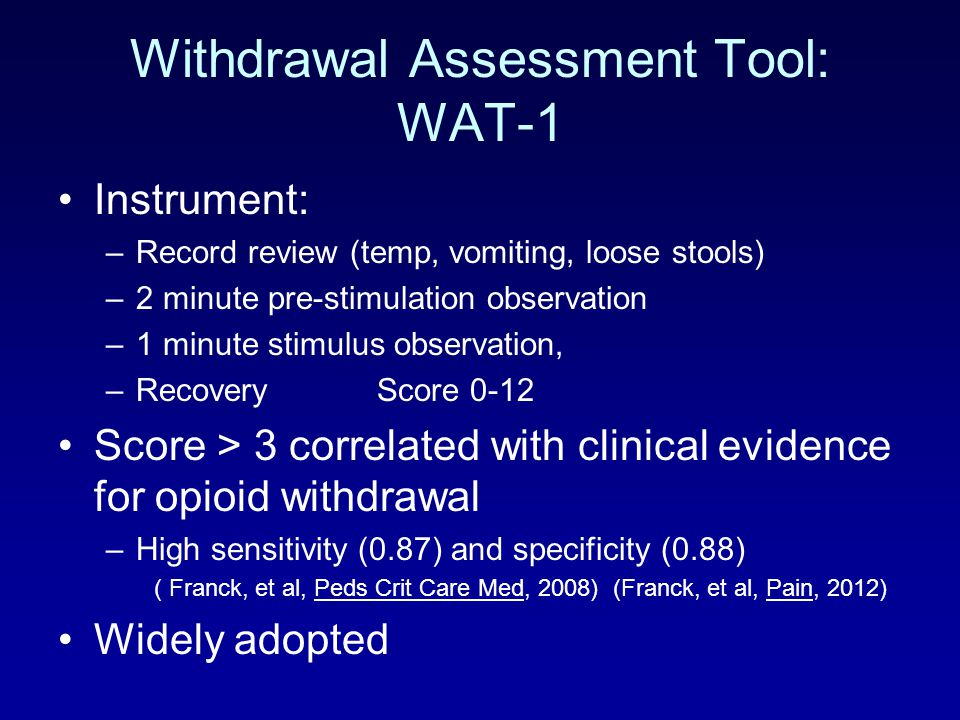 Withdrawal Assessment Tool: WAT-1 Instrument: –Record review (temp, vomiting, loose stools) –2 minute pre-stimulation observation –1 minute stimulus o