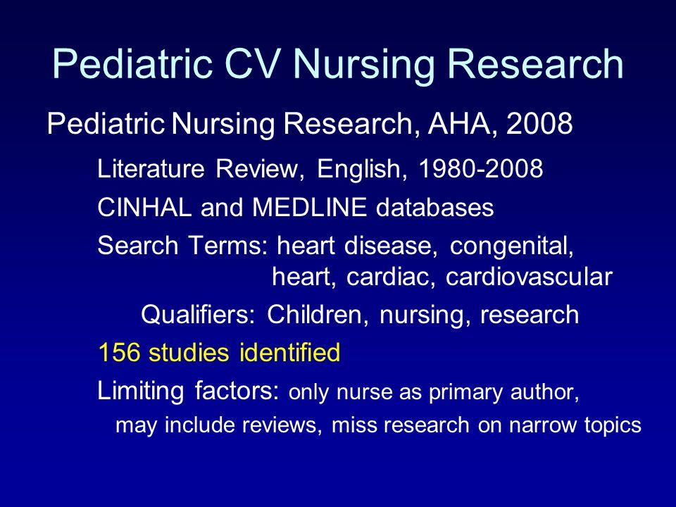 Pediatric CV Nursing Research Pediatric Nursing Research, AHA, 2008 Literature Review, English, 1980-2008 CINHAL and MEDLINE databases Search Terms: h