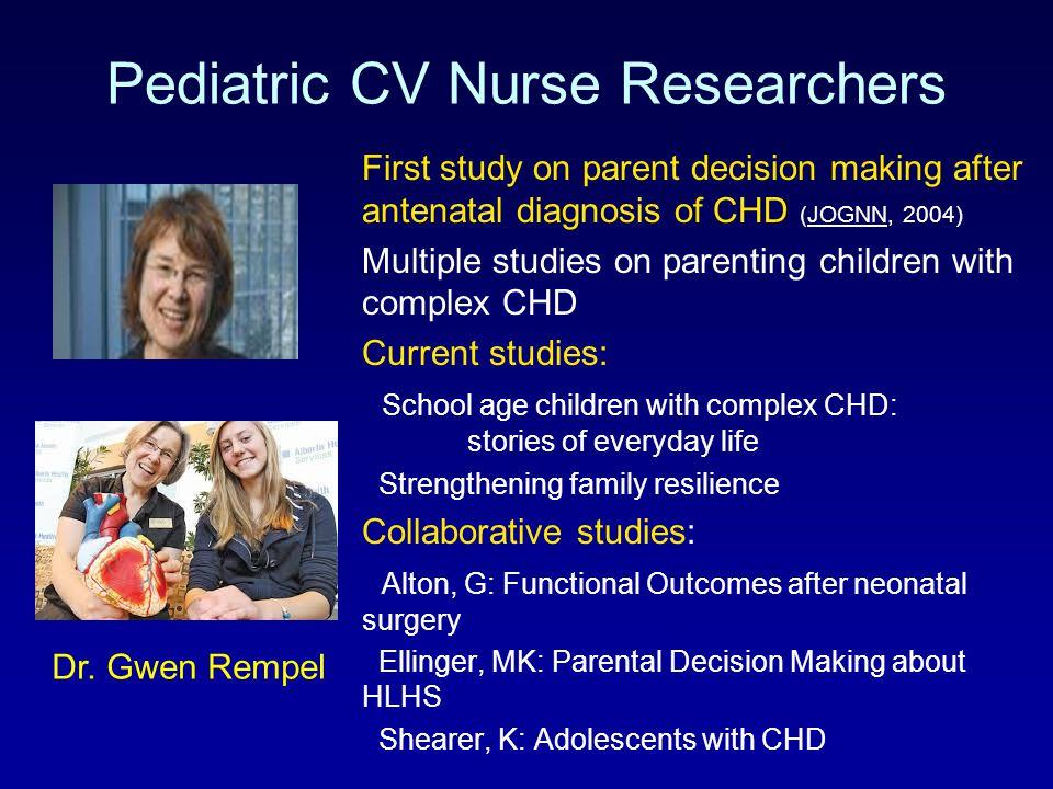 Pediatric CV Nurse Researchers First study on parent decision making after antenatal diagnosis of CHD (JOGNN, 2004) Multiple studies on parenting chil