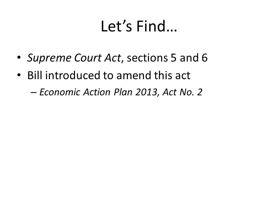 Let's Find… Supreme Court Act, sections 5 and 6 Bill introduced to amend this act – Economic Action Plan 2013, Act No.