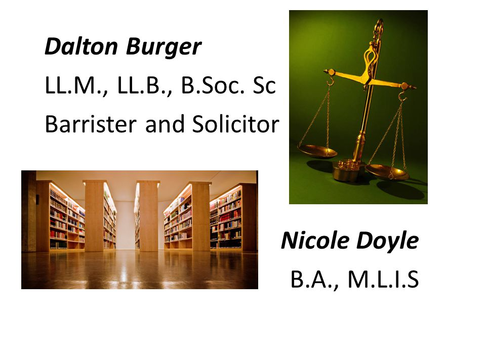 Dalton Burger LL.M., LL.B., B.Soc. Sc Barrister and Solicitor Nicole Doyle B.A., M.L.I.S