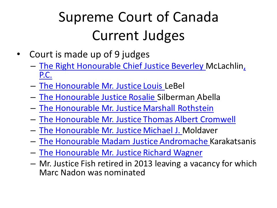 Supreme Court of Canada Current Judges Court is made up of 9 judges – The Right Honourable Chief Justice Beverley McLachlin, P.C.