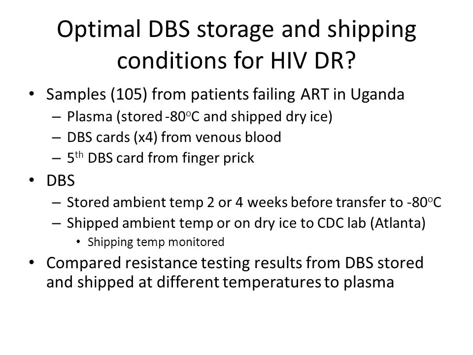 Optimal DBS storage and shipping conditions for HIV DR? Samples (105) from patients failing ART in Uganda – Plasma (stored -80 o C and shipped dry ice