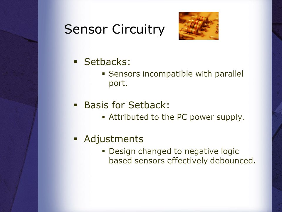 Sensor Circuitry  Setbacks:  Sensors incompatible with parallel port.