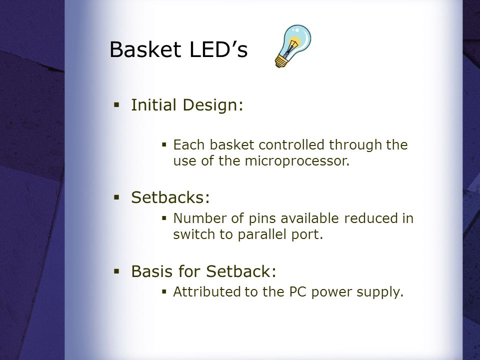 Basket LED's  Initial Design:  Each basket controlled through the use of the microprocessor.