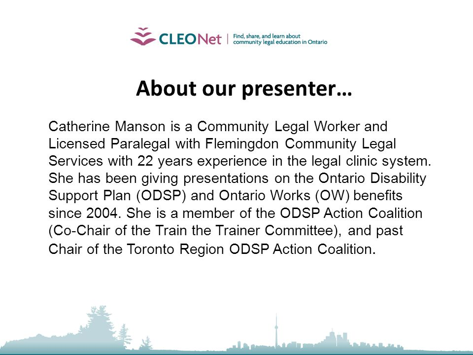 About our presenter… Catherine Manson is a Community Legal Worker and Licensed Paralegal with Flemingdon Community Legal Services with 22 years experi