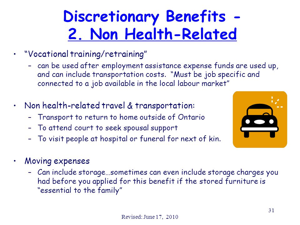 "Revised: June 17, 2010 31 Discretionary Benefits - 2. Non Health-Related ""Vocational training/retraining"" –can be used after employment assistance exp"