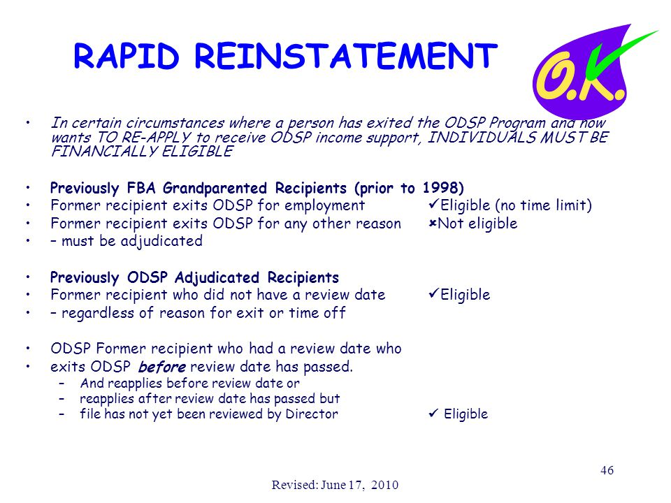 Revised: June 17, 2010 46 RAPID REINSTATEMENT In certain circumstances where a person has exited the ODSP Program and now wants TO RE-APPLY to receive