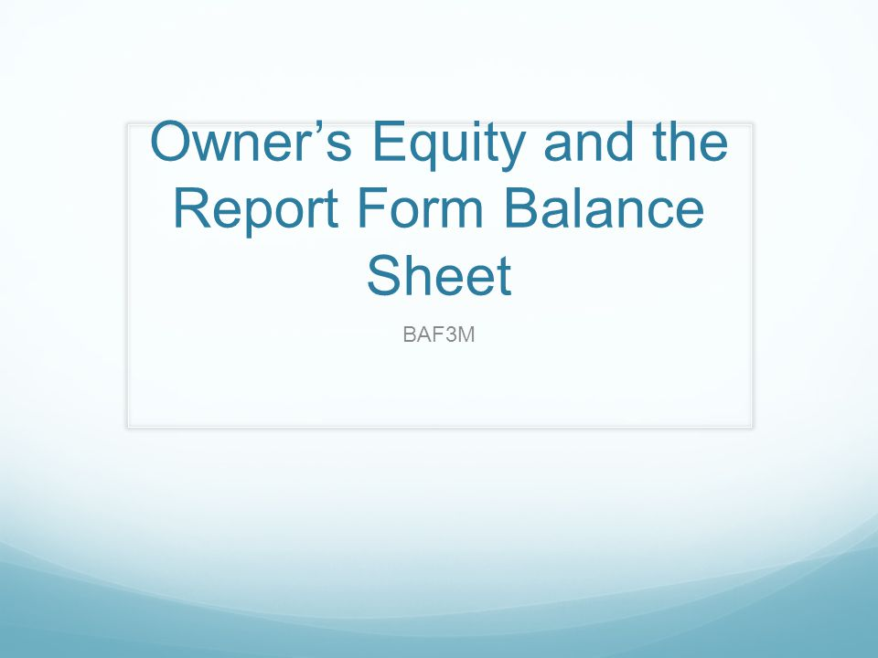 Owner's Equity and the Report Form Balance Sheet BAF3M