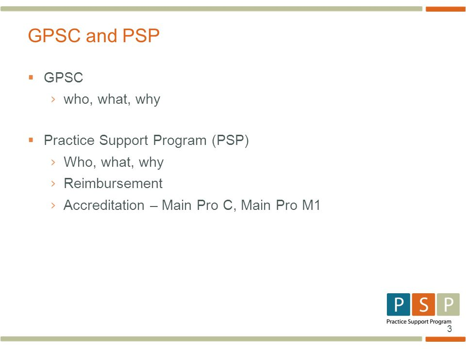 3  GPSC › who, what, why  Practice Support Program (PSP) › Who, what, why › Reimbursement › Accreditation – Main Pro C, Main Pro M1 GPSC and PSP
