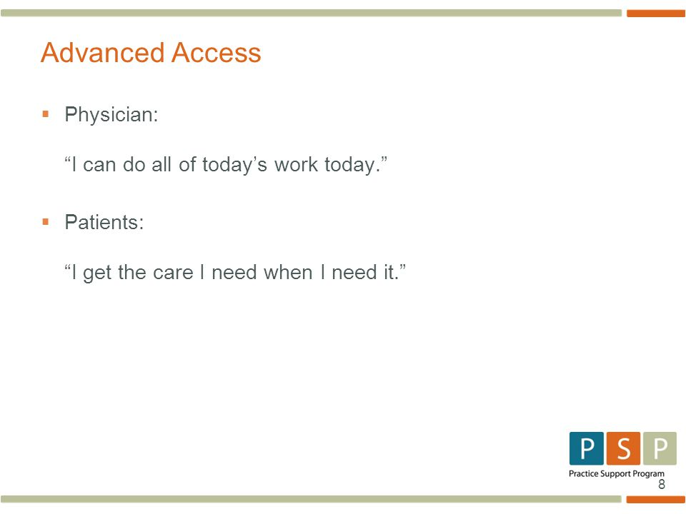 8  Physician: I can do all of today's work today.  Patients: I get the care I need when I need it. Advanced Access