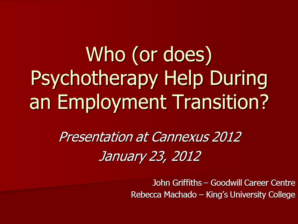 Who (or does) Psychotherapy Help During an Employment Transition.