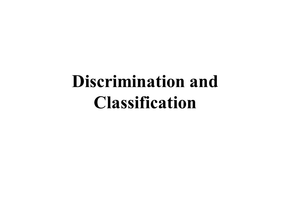 Discrimination Situation: We have two or more populations  1,  2, etc (possibly p-variate normal).