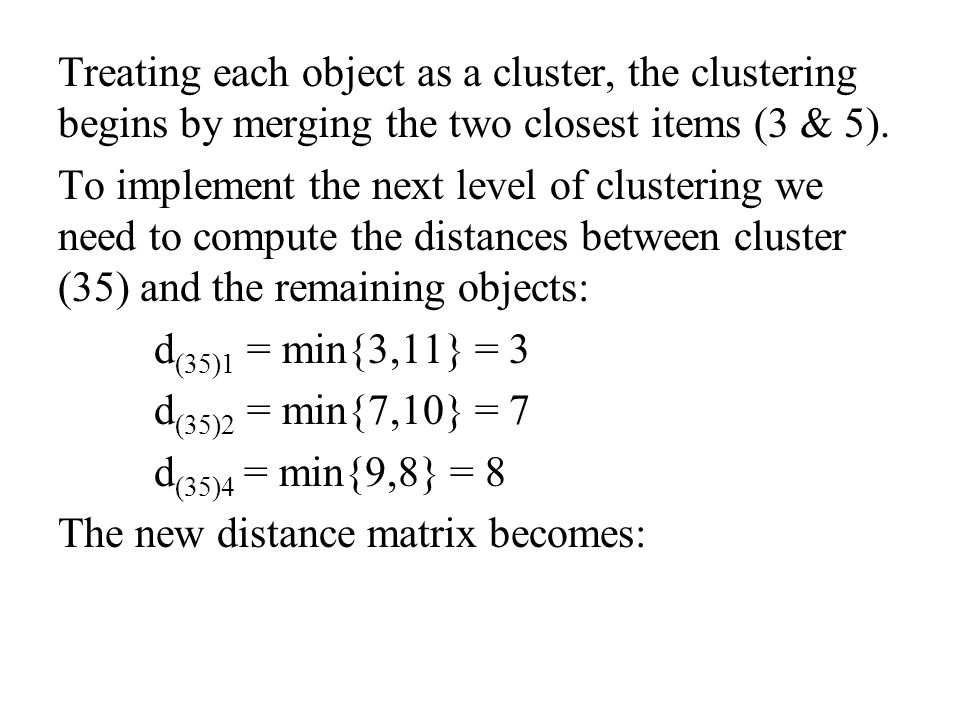 The next two closest clusters ((35) & 1) are merged to form cluster (135).